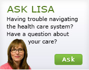 Ask Lisa questions about the health care system. This link will open a form overlay.
