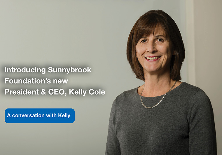 Introducing Sunnybrook Foundation's new President & CEO, Kelly Cole. A conversation with Kelly.