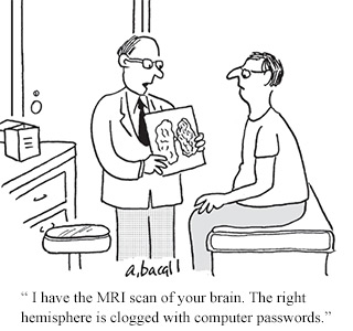 Comic: I have the MRI scan of your brain. The right hemisphere is clogged with computer passwords.