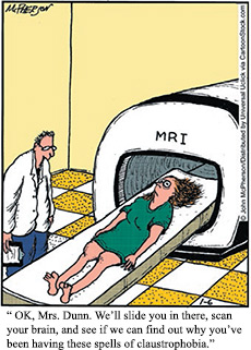 "Comic, woman in MRI: "" OK, Mrs. Dunn. We'll slide you in there, scan your brain, and see if we can find out why you've been having these spells of claustrophobia."""