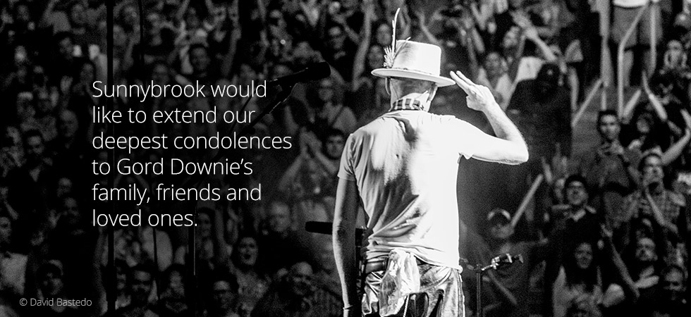 Sunnybrook would like to extend our deepest condolences to Gord Downie's family, friends and loved ones