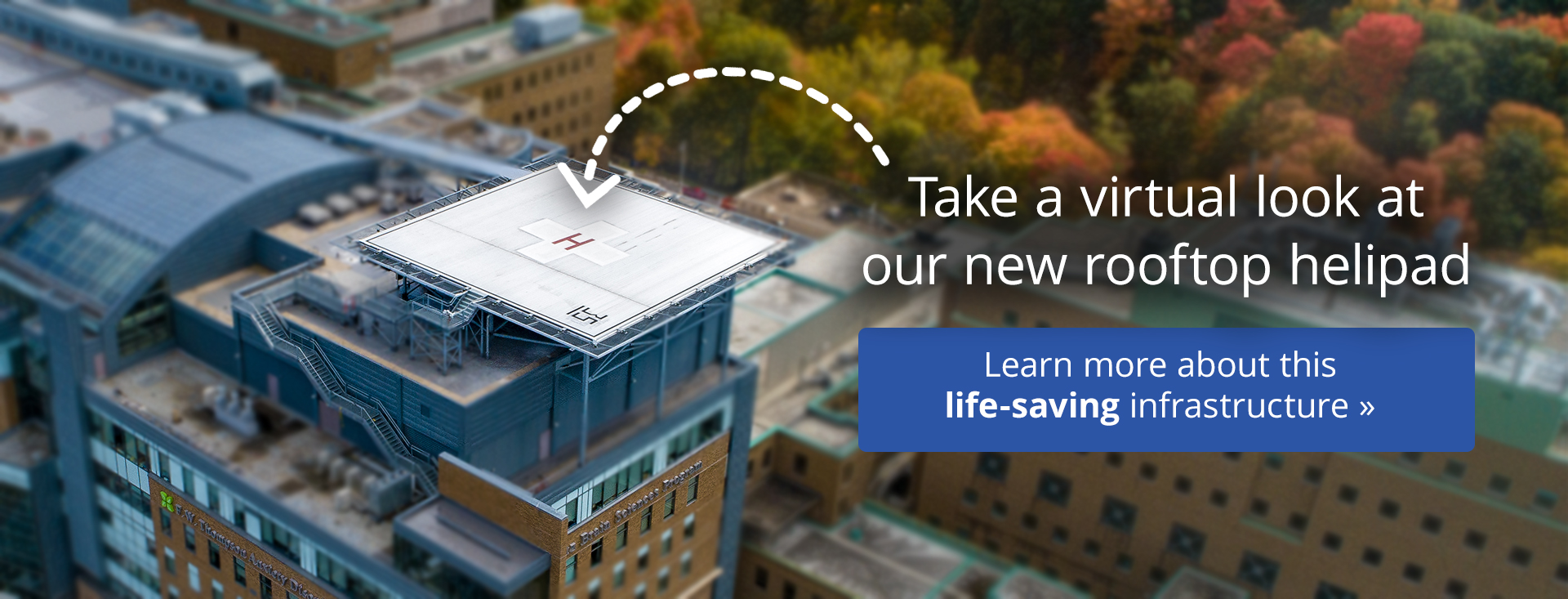 Take a virtual look at our new helipad. Learn more about this life-saving infrastructure
