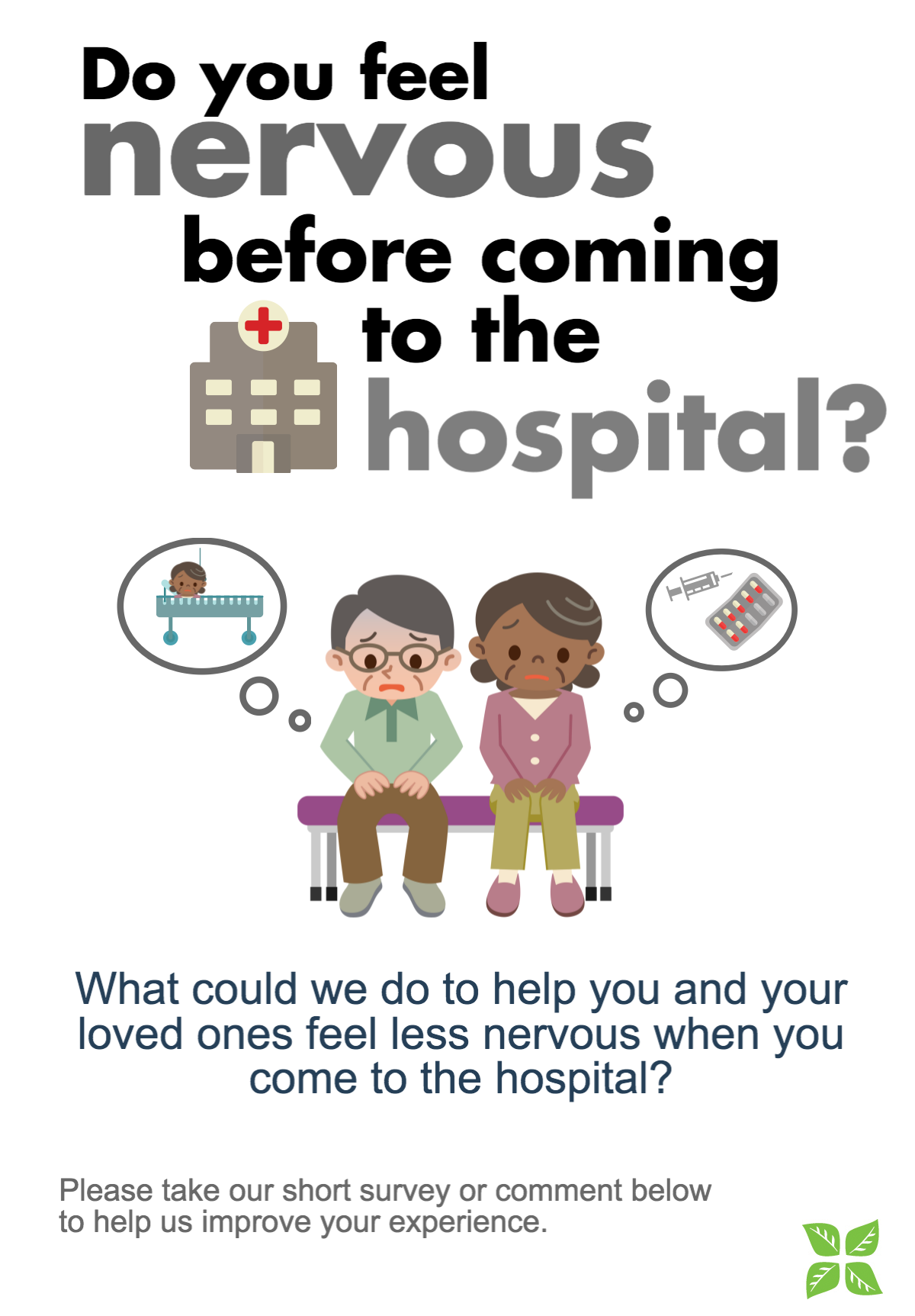 Do you feel nervous before coming to the hospital? What could we do to help you and your loved ones feel less nervous when you come to the hospital? Please take our short survey or comment below to help us improve your experience.