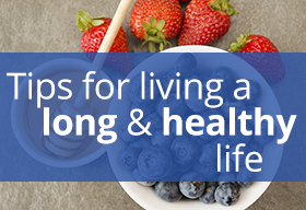 Tips for living a long and healthy life