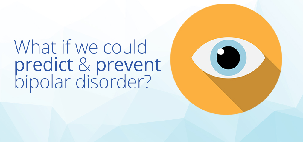 What if we could predict and prevent bipolar disorder?