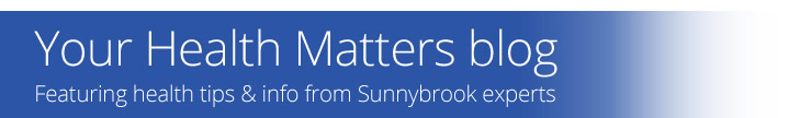 Your Health Matters: featuring health tips and info from Sunnybrook experts