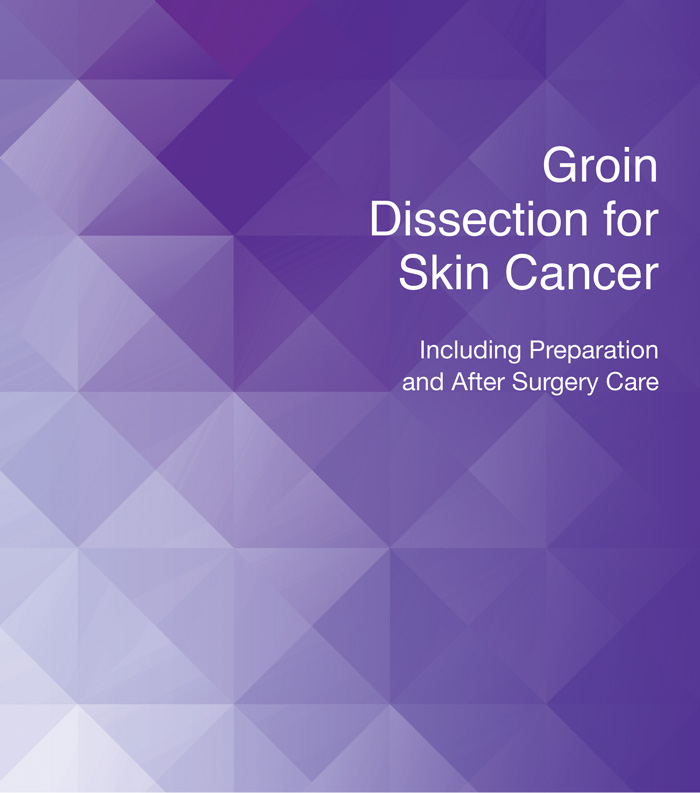 Groin Dissection for Skin Cancer Including Preparation and After Surgery Care