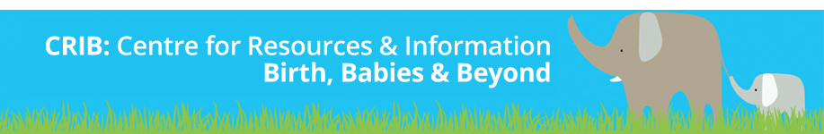 CRIB: Centre for Resources & Information | Birth, Babies & Beyond