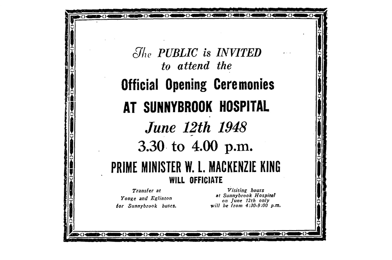 'The public is invited to attend the Official Opening Ceremonies at Sunnybrook Hospital June 12th 1948 3.30 to 4.00pm. Prime Minsiter W.L. Mackenzie King will officiate.
