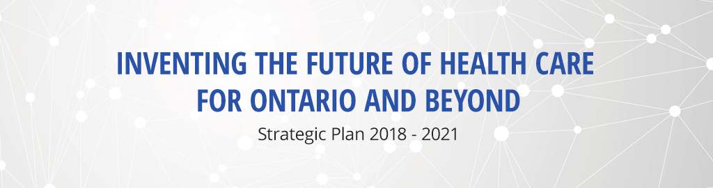 Inventing the Future of Health Care for Ontario and Beyond: Strategic Plan 2018-21